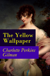 The Yellow Wallpaper (The Original 1892 New England Magazine Edition) - a feminist fiction classic