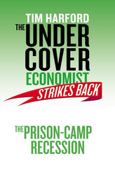 The Undercover Economist Strikes Back: The Prison-Camp Recession