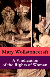 A Vindication of the Rights of Woman (a feminist literature classic)
