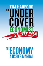 The Undercover Economist Strikes Back: The Economy - A User's Manual
