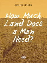 How Much Land Does a Man Need? How Much Land Does a Man Need?