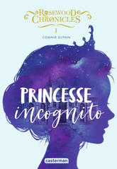 Rosewood Chronicles (Tome 1) - Princesse incognito