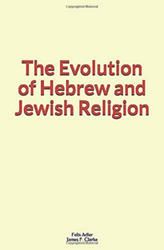 The Evolution of Hebrew and Jewish Religion