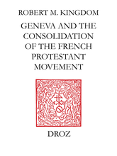Geneva and the Consolidation of the French Protestant Movement, 1564-1572