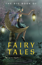 The Big Book of Fairy Tales (1500+ fairy tales: Cinderella, Rapunzel, The Sleeping Beauty, The Ugly Ducking, The Little Mermaid, Beauty and the Beast, Aladdin and the Wonderful Lamp, The Happy Prince...)