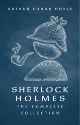 Sherlock Holmes: The Complete Collection