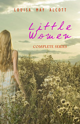 Little Women: Complete Series – 4 Novels in One Edition: Little Women, Good Wives, Little Men and Jo's Boys