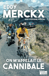 Eddy Merckx, on m'appelait le Cannibale