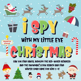 I Spy With My Little Eye - Christmas | Can You Find Santa, Rudolph the Red-Nosed Reindeer and the Snowman? | A Fun Search and Find Winter Xmas Game for Kids 2-4!