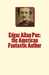 Edgar Allan Poe: the American Fantastic Author