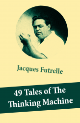 "49 Tales of The Thinking Machine (49 detective stories featuring Professor Augustus S. F. X. Van Dusen, also known as ""The Thinking Machine"")"