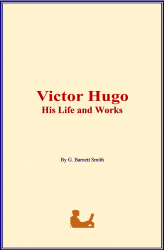 Victor Hugo: His Life and Works