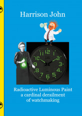 Radioactive Luminous Paint - a cardinal derailment of watchmaking
