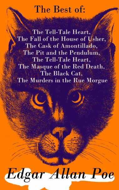 The Best of Edgar Allan Poe: The Tell-Tale Heart, The Fall of the House of Usher, The Cask of Amontillado, The Pit and the Pendulum, The Tell-Tale Heart, The Masque of the Red Death, The Black Cat, The Murders in the Rue Morgue