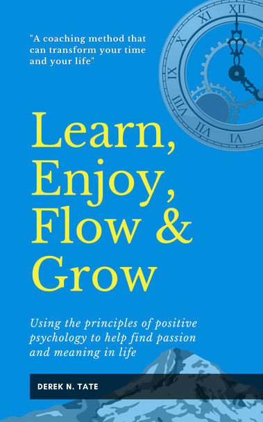 Learn, Enjoy, Flow & Grow: Using the Principles of Positive Psychology to Help Find Passion and Meaning in Life