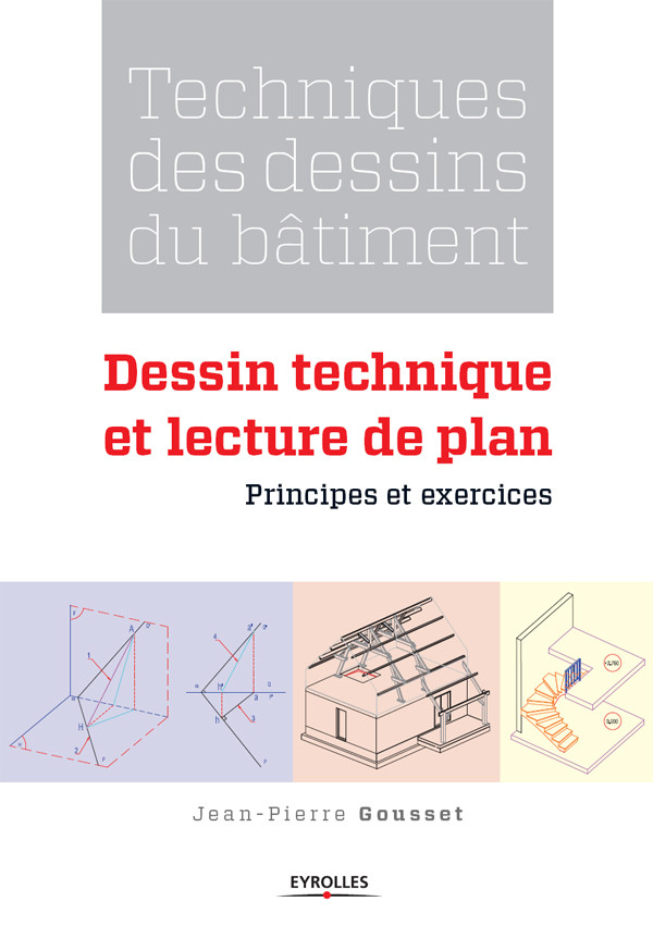 techniques des dessins du b timent dessin technique et lecture de plan jean pierre gousset. Black Bedroom Furniture Sets. Home Design Ideas