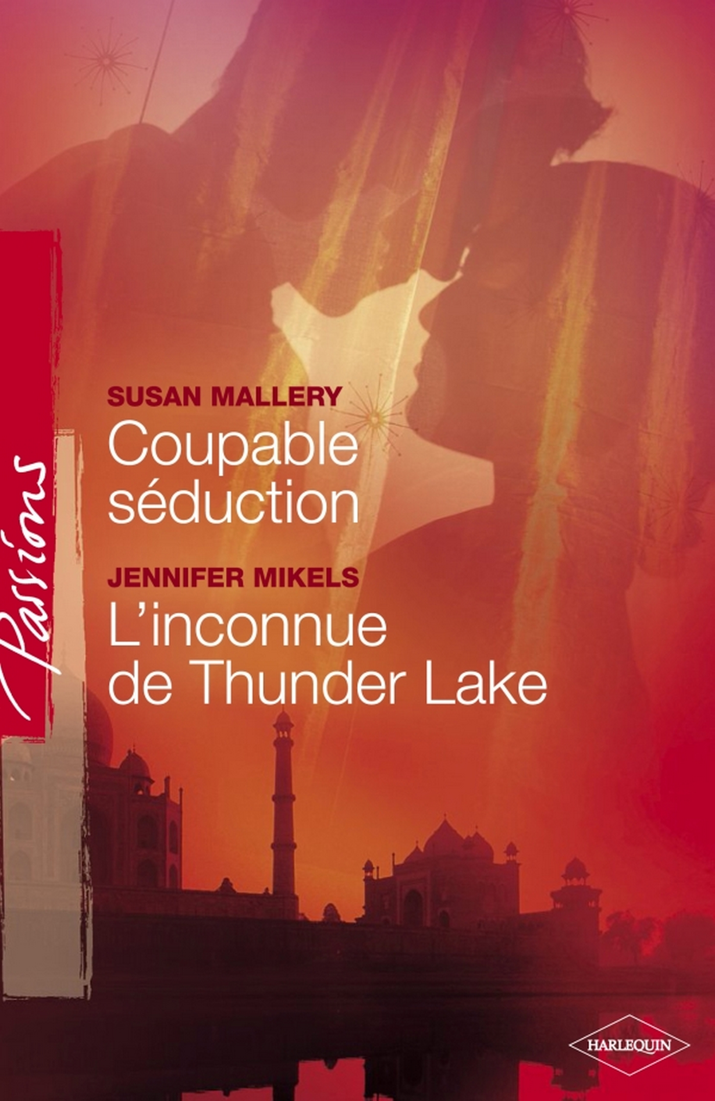 Coupable séduction - L'inconnue de Thunder Lake (Harlequin Passions)
