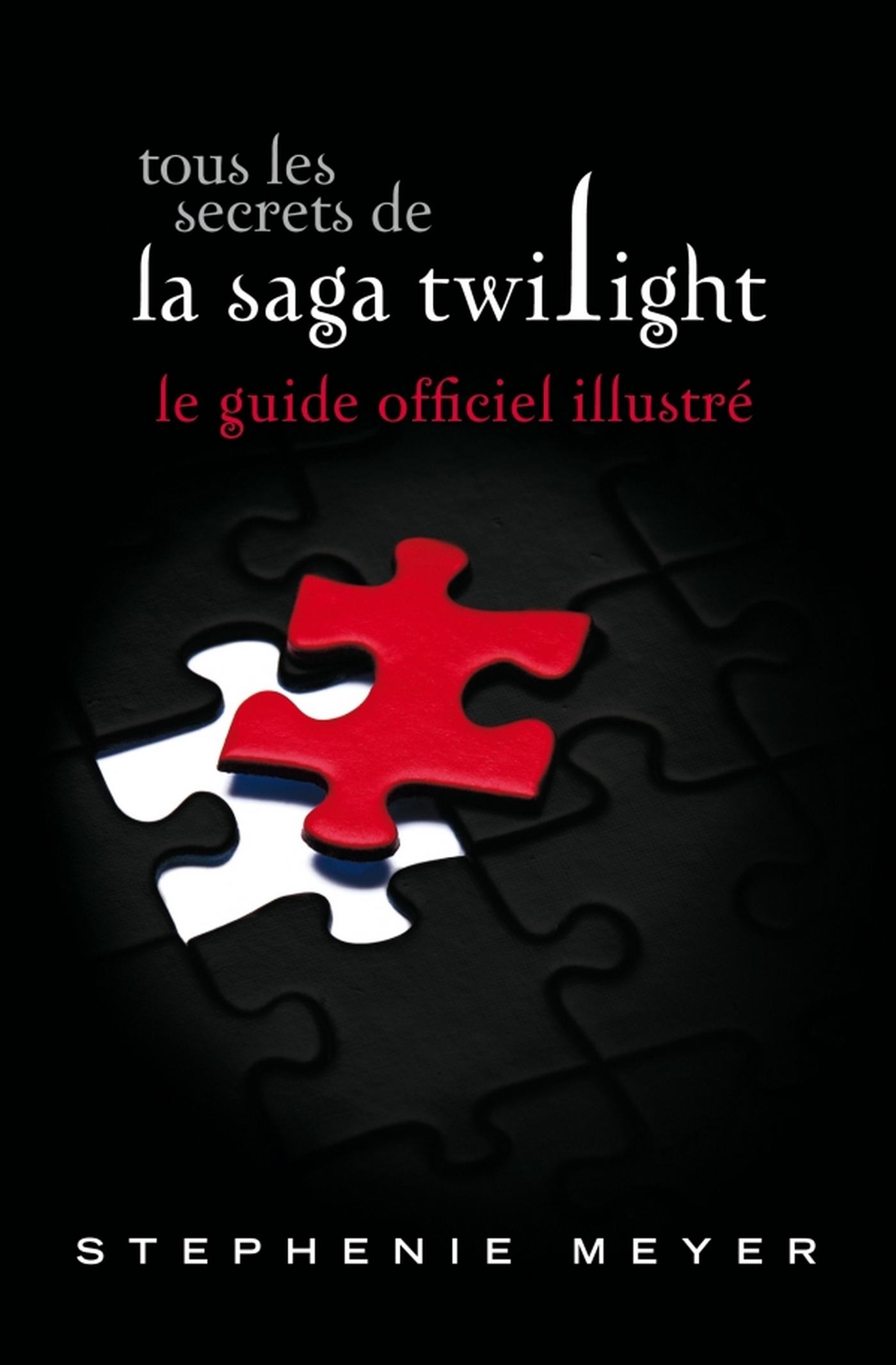 Tous les secrets de la saga Twilight : Le guide officiel illustré