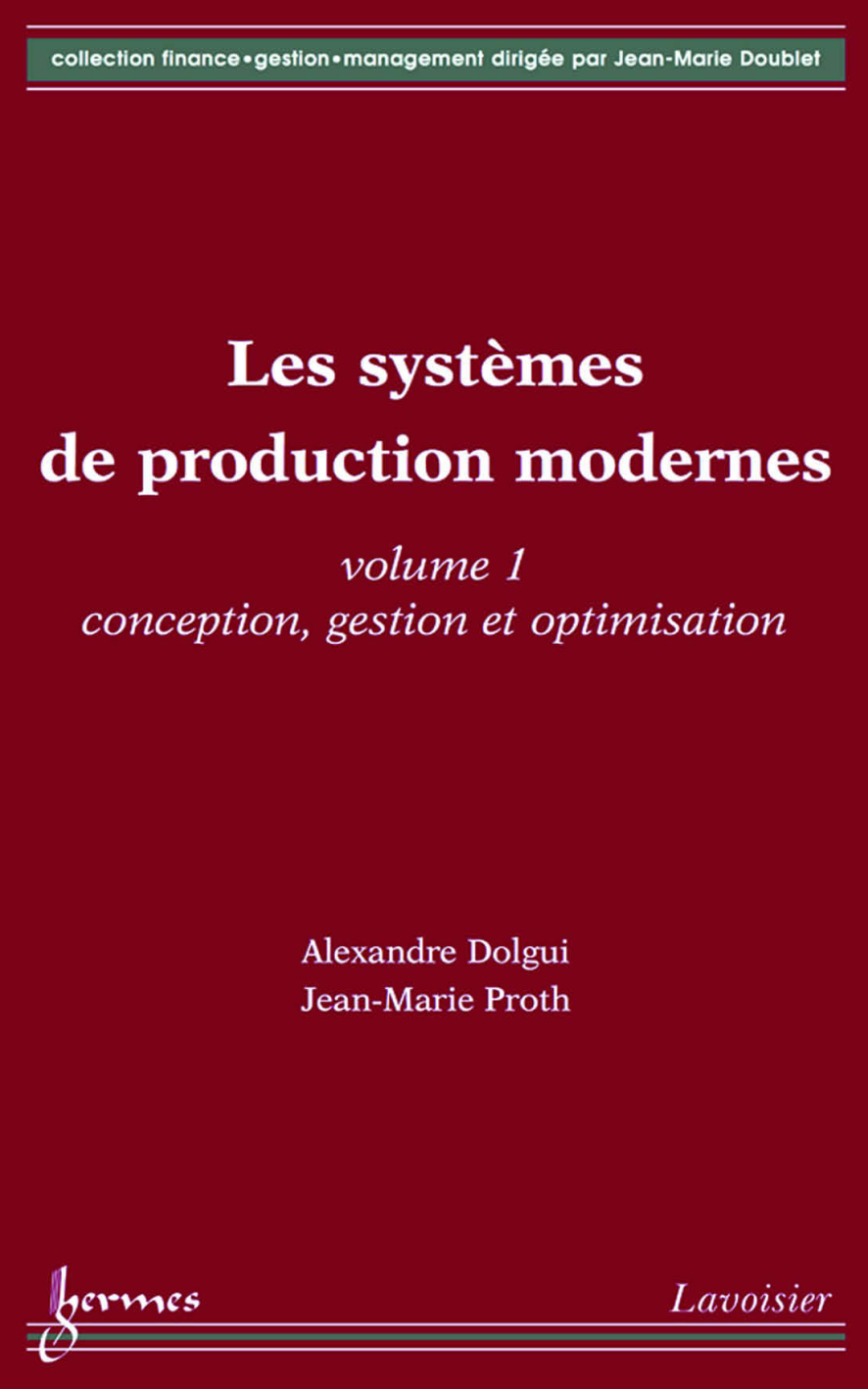 Les systèmes de production modernes Volume 1: Conception, gestion et optimisation (Coll. Finance, gestion, management)