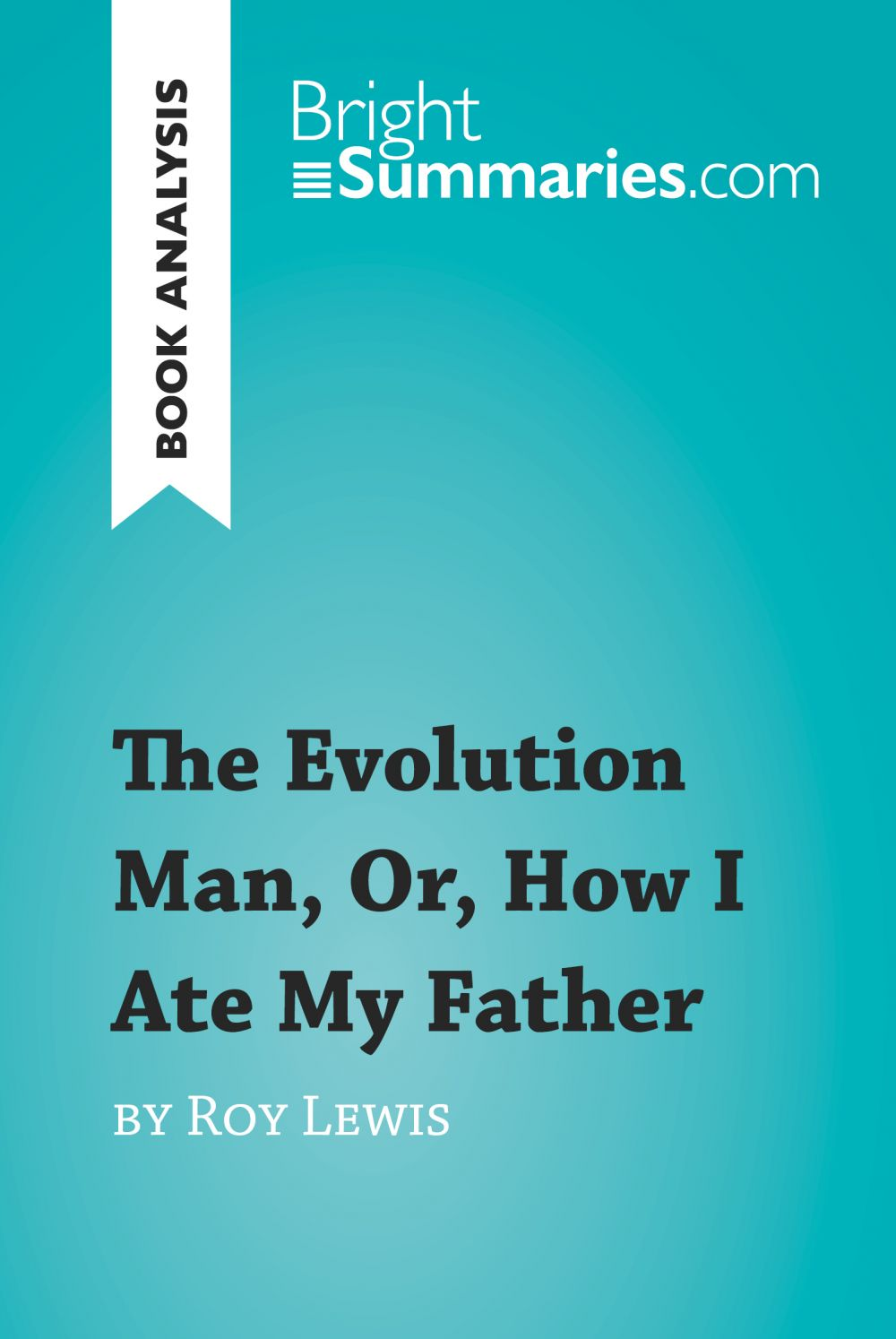 The Evolution Man, Or, How I Ate My Father by Roy Lewis (Book Analysis)