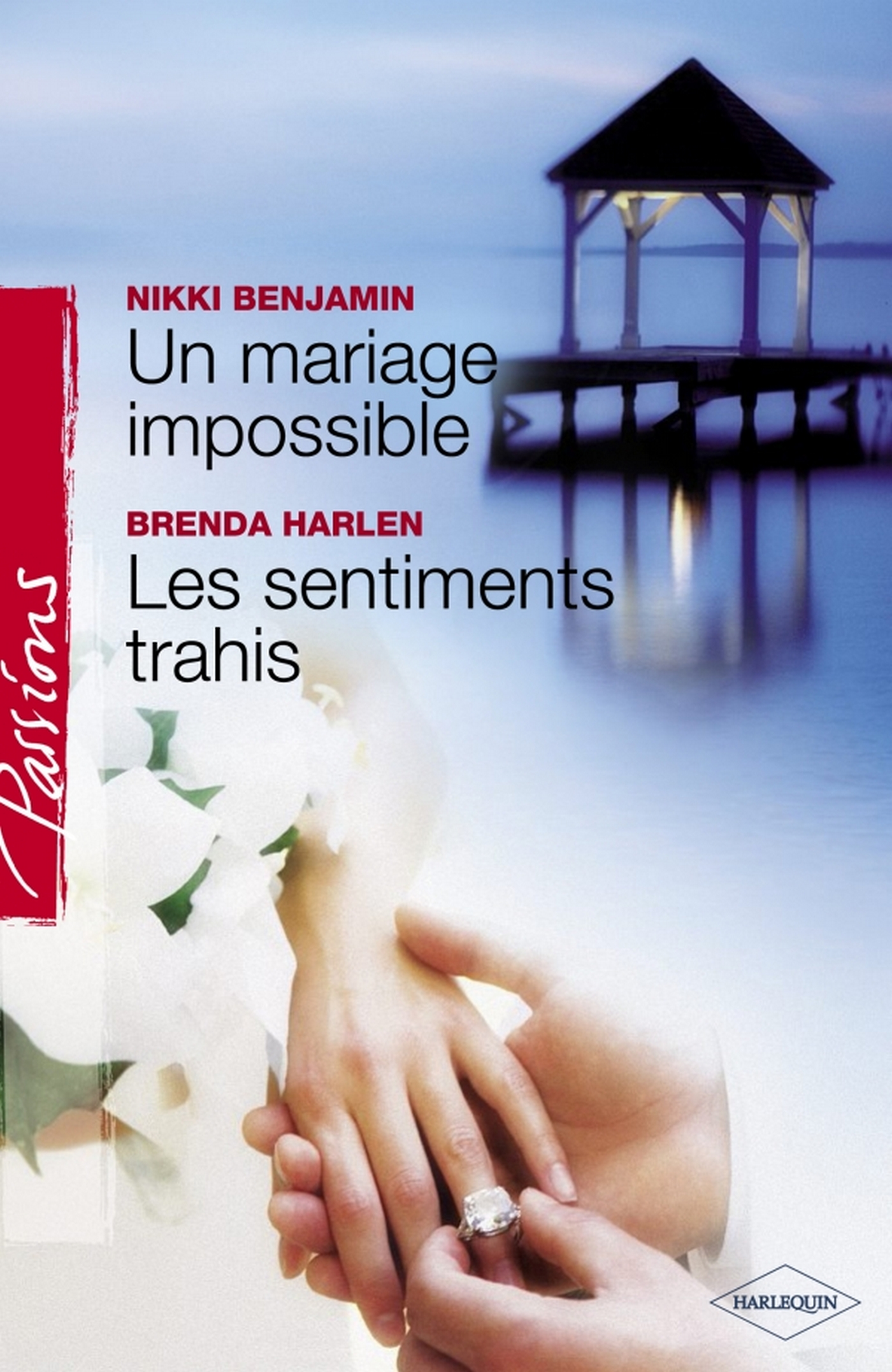 Un mariage impossible - Les sentiments trahis (Harlequin Passions)