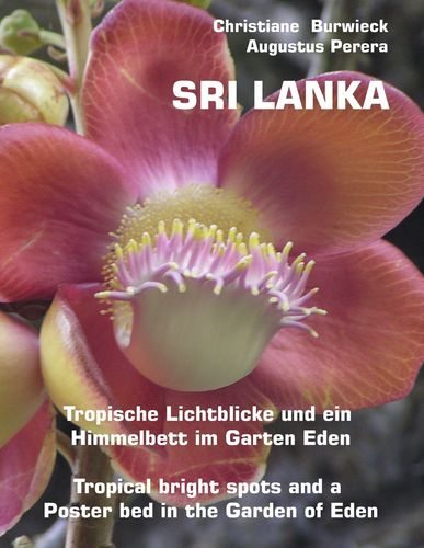 Sri Lanka Tropische Lichtblicke und ein Himmelbett im Garten Eden -Tropical bright spots and a Poster bed in the Garden of Eden