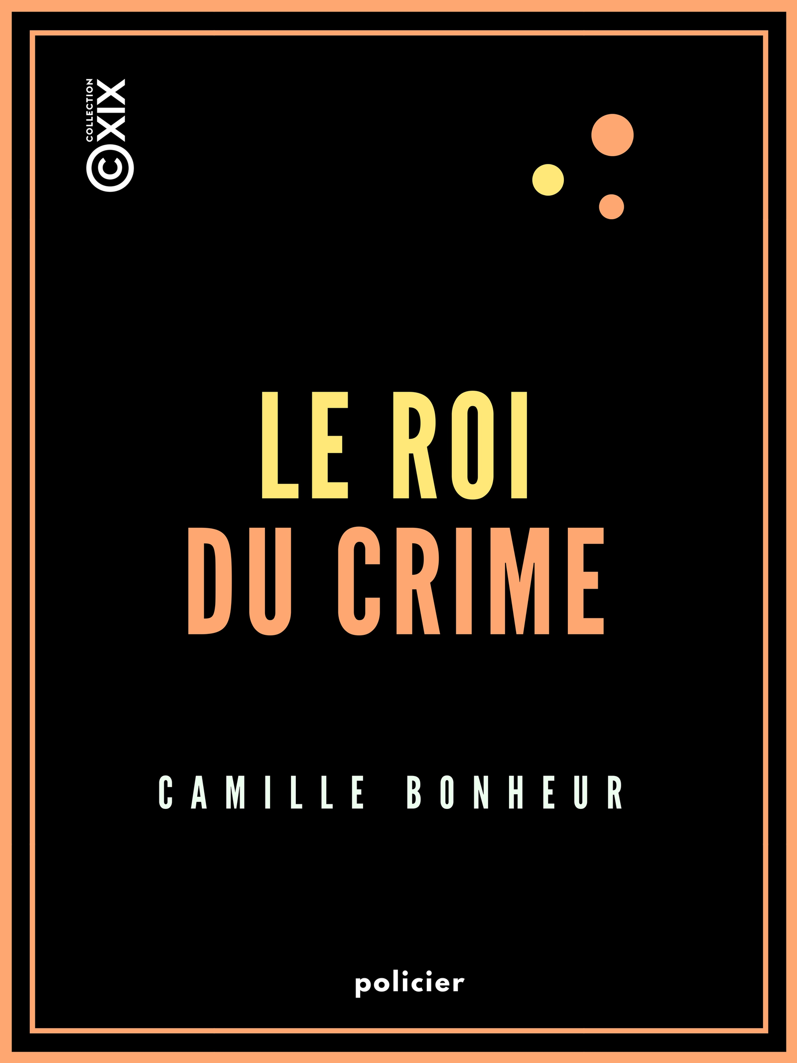 Le Roi du crime - Grand roman de mœurs contemporaines