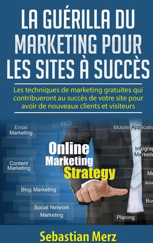 La guérilla du marketing pour les sites à succès