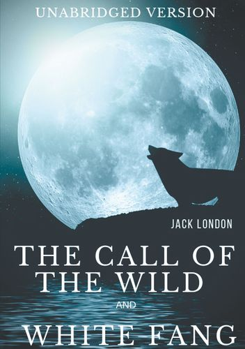 The Call of the Wild and White Fang (Unabridged version)