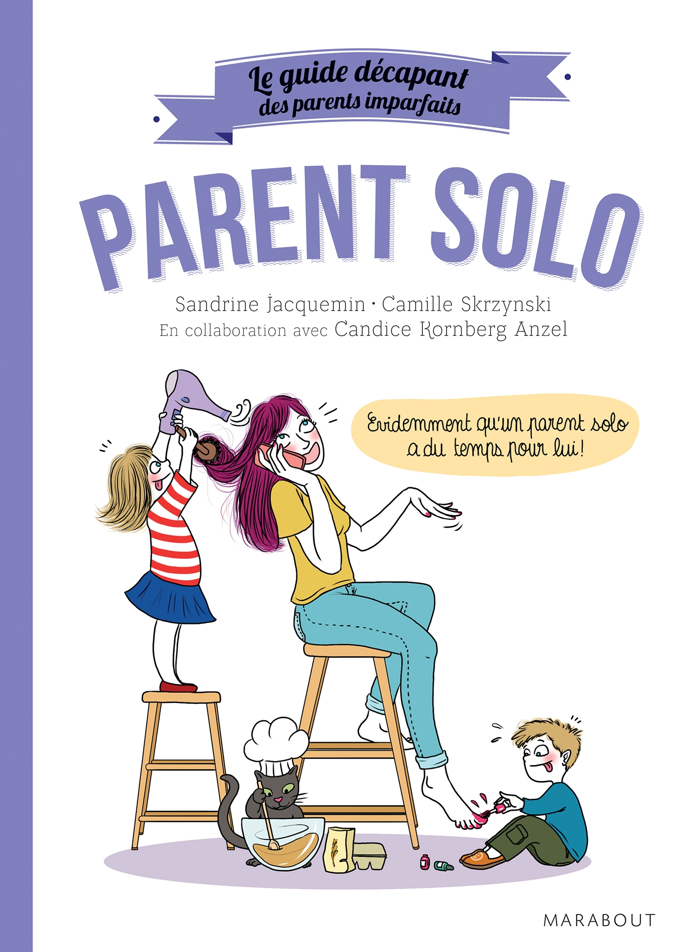 Le guide des parents imparfaits : Parent solo