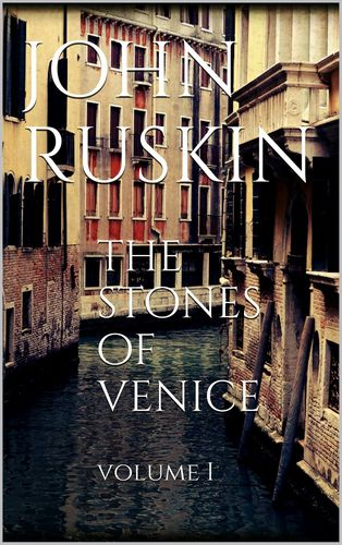 The Stones of Venice, volume I
