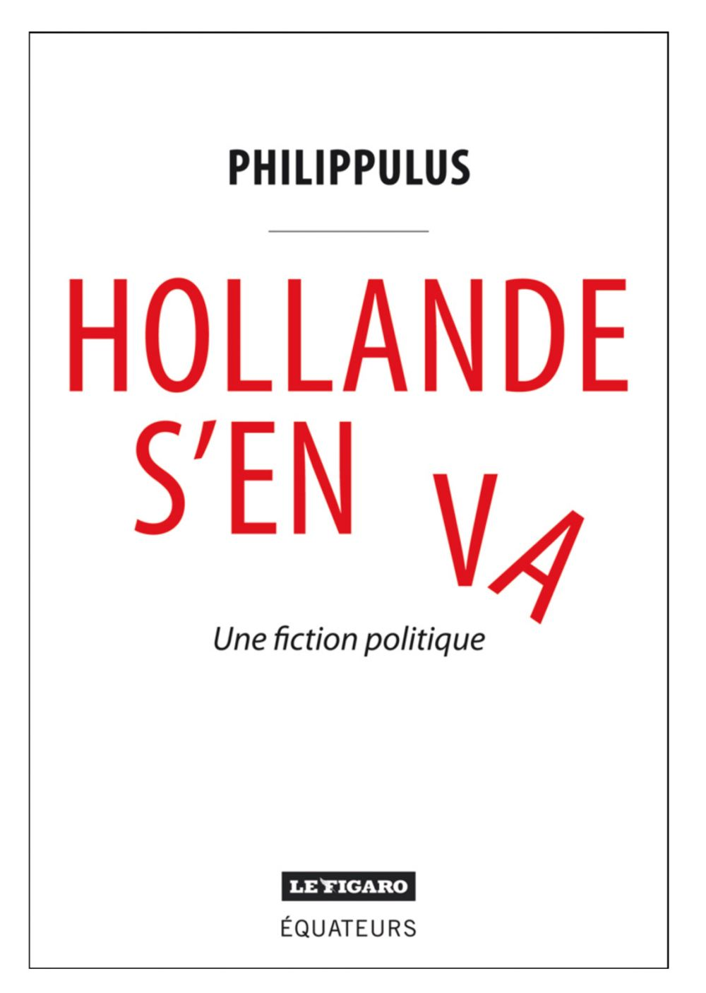 Hollande s'en va. Une fiction politique