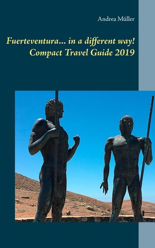 Fuerteventura... in a different way! Compact Travel Guide 2019