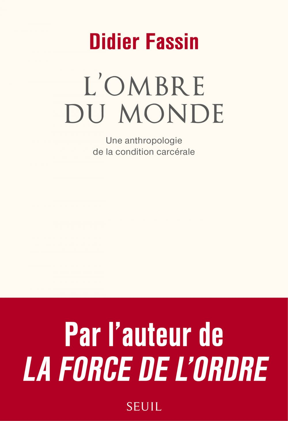 L'Ombre du monde. Une anthropologie de la condition carcérale