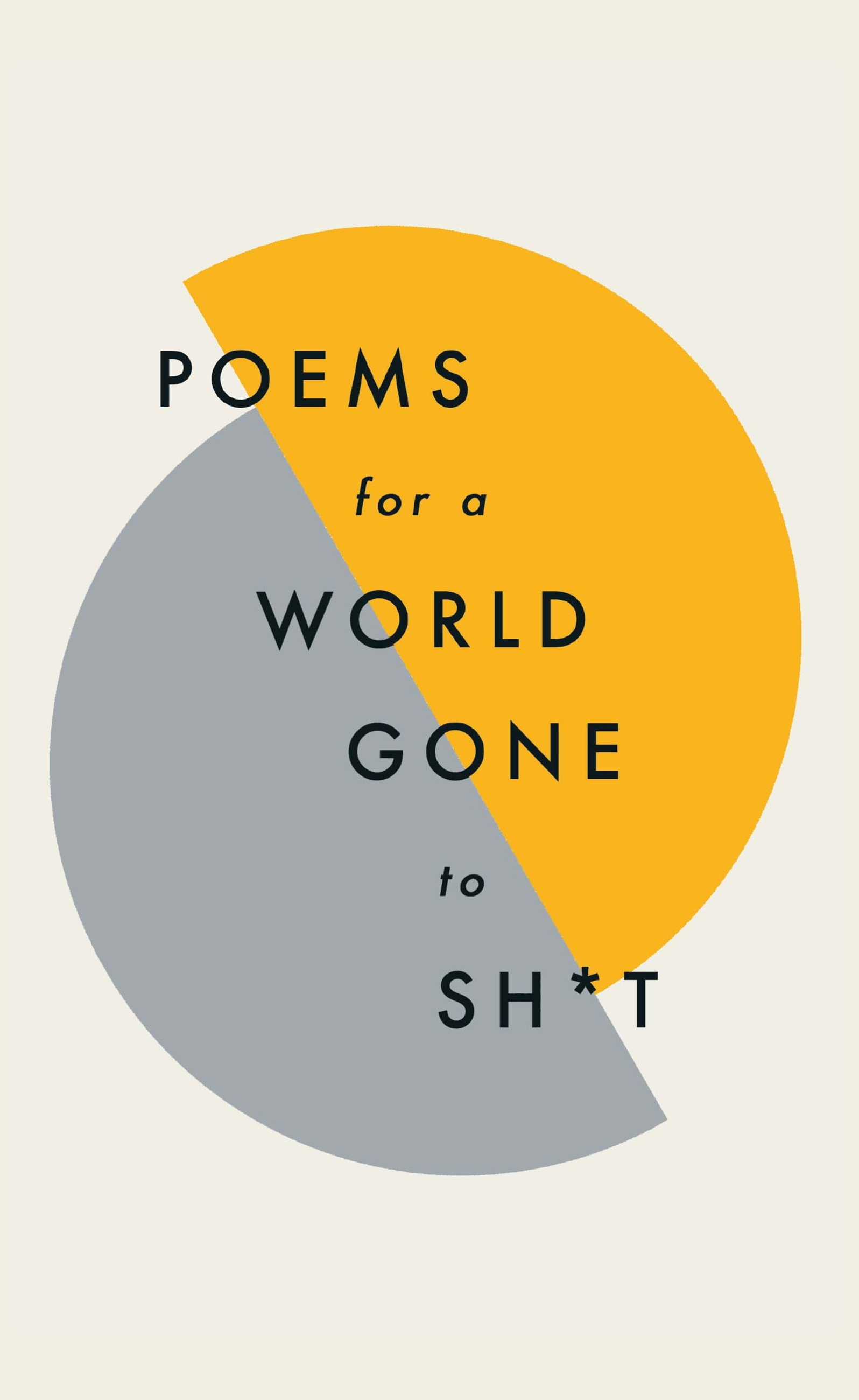 Poems for a world gone to sh*t