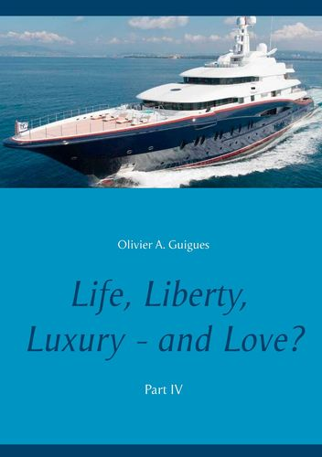 Life, Liberty, Luxury - and Love? Part IV
