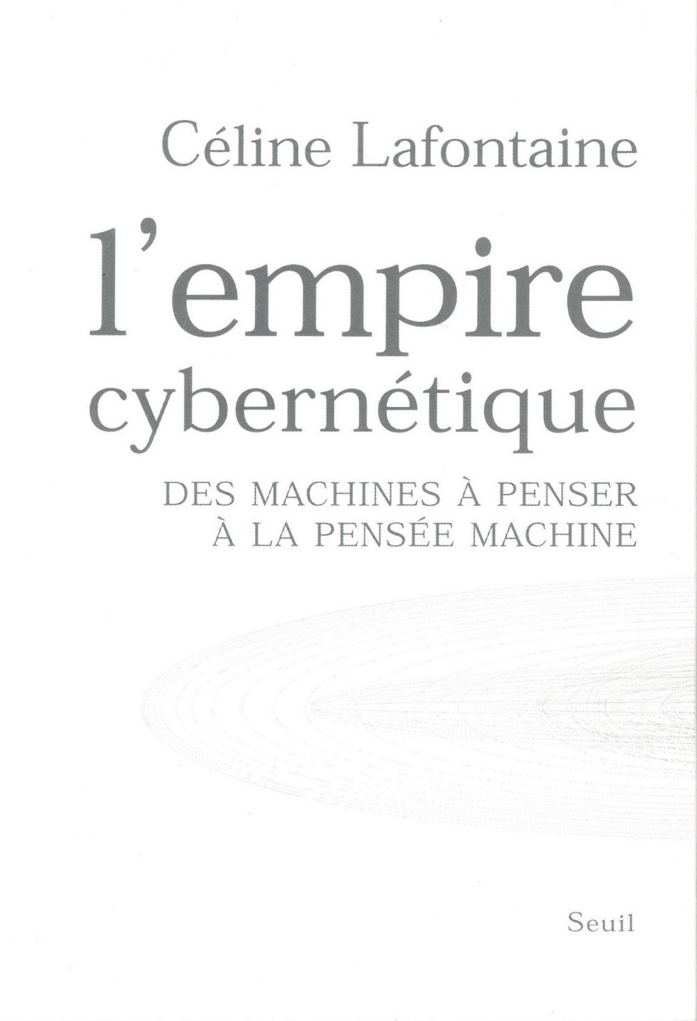 L'Empire cybernétique. Des machines à penser à la pensée machine