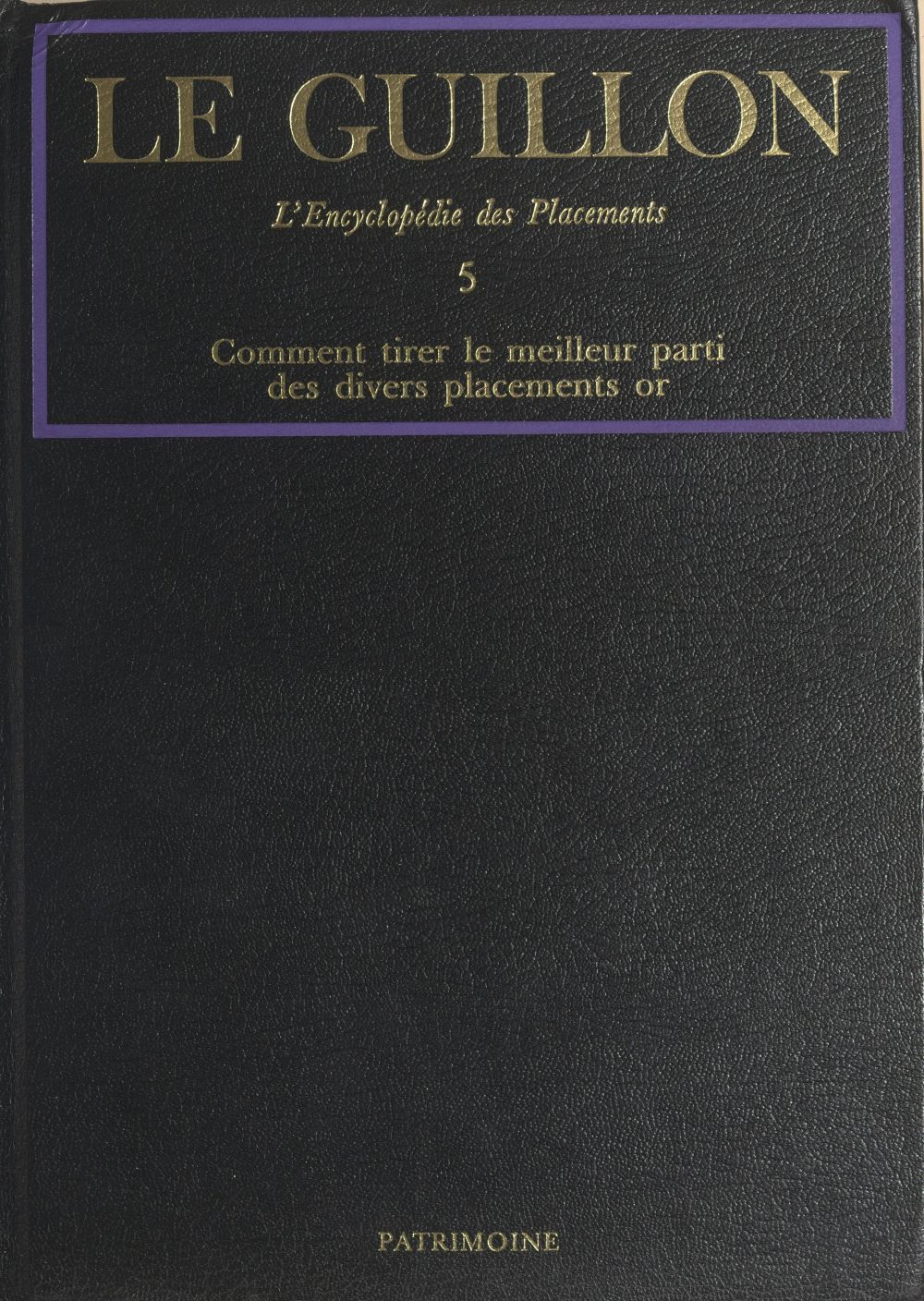 La nouvelle encyclopédie des placements (5). Comment tirer le meilleur parti des divers placements or