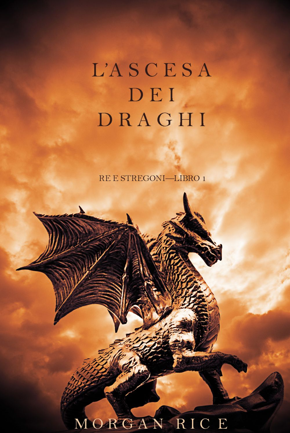 L'ascesa dei Draghi (Re e Stregoni—Libro 1)