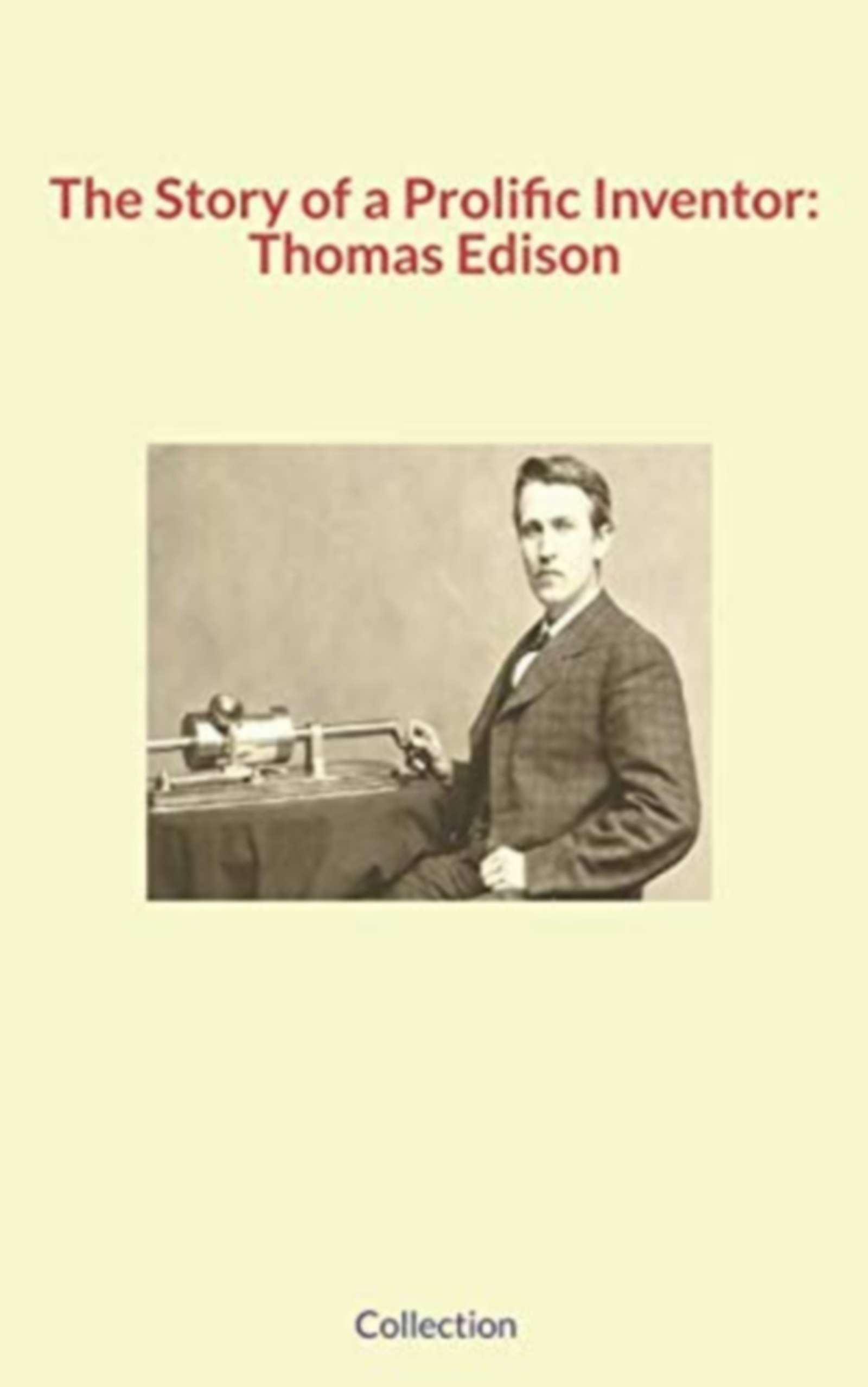 The Story of a Prolific Inventor: Thomas Edison