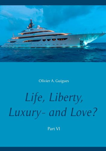 Life, Liberty, Luxury - and Love? Part VI